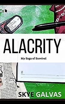 Alacrity: My Saga of Survival by [Skye Galvas]