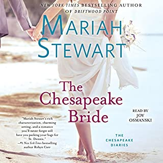 The Chesapeake Bride     The Chesapeake Diaries, Book 11              By:                                                                                                                                 Mariah Stewart                               Narrated by:                                                                                                                                 Joy Osmanski                      Length: 9 hrs and 30 mins     1 rating     Overall 5.0