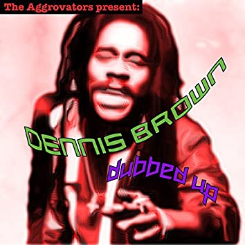The Aggrovators present Dennis Brown Dubbed Up