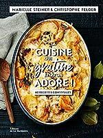 La cuisine qui gratine et qu'on adore ! - 80 recettes conviviales de Marielle Steiner