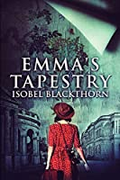 Emma's Tapestry: Large Print Edition