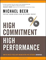 High Commitment High Performance: How to Build A Resilient Organization for Sustained Advantage by Michael Beer(2009-08-10)