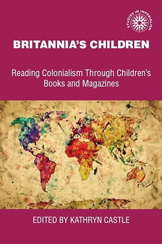 Britannia's children: Reading colonialism through children's books and magazines (Studies in Imperialism Book 26) (English Edition)