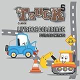 Truck Camion Livre De Coloriage Pour Les Enfants Age 4-8: Cars Coloring Book for Kids & Toddlers - Livres d'activités pour enfants d'âge préscolaire (Truck Coloring Book)