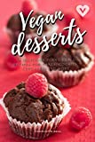 Vegan Desserts: 50 Plant-Based Recipes for Cakes, Cookies, Cupcakes and more! Gift for Vegans & Vegetarians