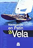Navegando en patin a vela / Sailing a Catamaran: Sin orza ni timon, la navegacion mas deportiva / Without Keel or Rudder, the Sportier of Navigation by Unknown(2007-04-23)
