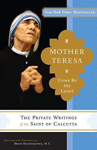 Download Mother Teresa: Come Be My Light: The Private Writings of the Saint of Calcutta 0307589234