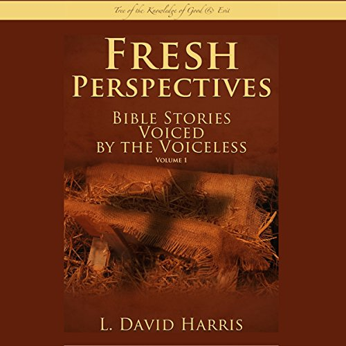 Fresh Perspectives: Bible Stories Voiced by the Voiceless: Tree of the Knowledge of Good & Evil audiobook cover art