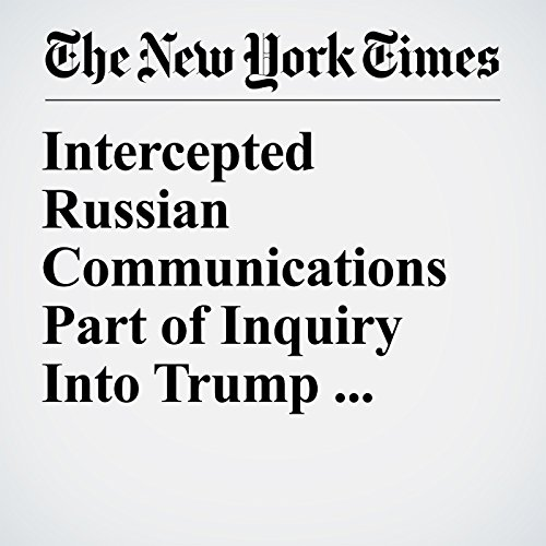 Intercepted Russian Communications Part of Inquiry Into Trump Associates audiobook cover art