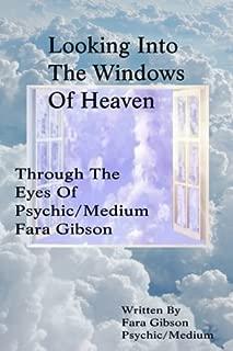 Looking Into The Windows Of Heaven: Through The Eyes Of Psychic Medium Fara Gibson