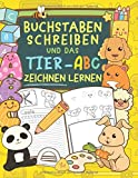 Buchstaben schreiben und das TIER-ABC zeichnen lernen: Detailvolle Bilder für junge Künstler -  Spielerisch das ABC merken (Übungsheft für die Grundschule) (German Edition)