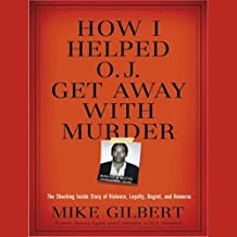 How I Helped O. J. Get Away with Murder: The Shocking Inside Story