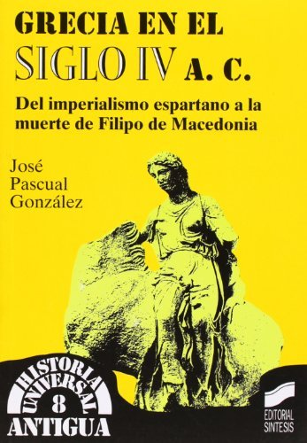 Grecia En El Siglo IV A. C. (Spanish Edition) by Jose Pascual Gonzalez (1998-09)