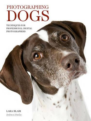 Photographing Dogs: Techniques for Professional Digital Photographers