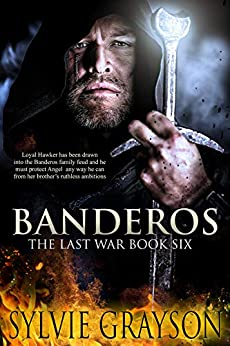 Banderos, The Last War: Book Six: Loyal Hawker has been drawn into the Banderos family feud and he must protect Angel any way he can from her brother's ruthless ambitions by [Sylvie Grayson]