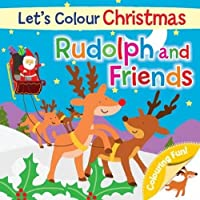 Let's Colour Christmas - Rudolph and Friends (Christmas Square Colouring Books)