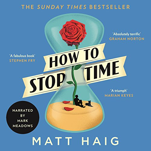 How to Stop Time                   By:                                                                                                                                 Matt Haig                               Narrated by:                                                                                                                                 Mark Meadows                      Length: 10 hrs and 37 mins     2,282 ratings     Overall 4.2