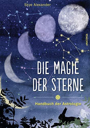 Die Magie der Sterne (Altes Wissen und magische Kräfte): Handbuch der Astrologie