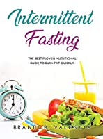 Intermittent Fasting: The Best Proven Nutritional Guide To Burn Fat Quickly.