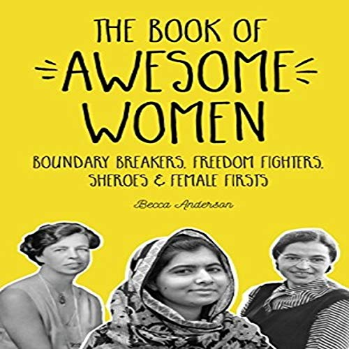 The Book of Awesome Women: Boundary Breakers, Freedom Fighters, Sheroes and Female Firsts audiobook cover art