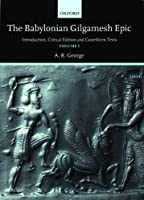 The Babylonian Gilgamesh Epic: Introduction, Critical Edition and Cuneiform Texts