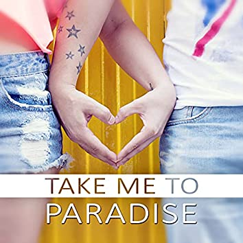 Take Me to Paradise - Passionate Love, True Love, Foreplay, Tantric Sex, Kamasutra, Sexy Massage