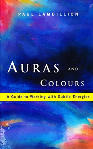 Auras and Colours – A Guide to Working with Subtle Energies: How Understanding Auras Can Bring Harmony to Your Everyday Life (English Edition)