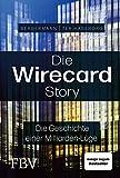 Die Wirecard-Story: Die Geschichte einer Milliarden-Lüge – Von den mehrfach ausgezeichneten...