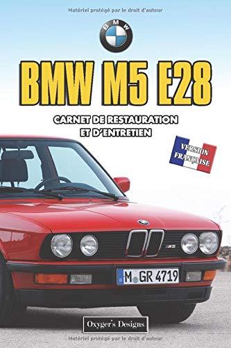 BMW M5 E28: CARNET DE RESTAURATION ET D'ENTRETIEN