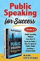 Public Speaking for Success (2 Books in 1): Public Speaking Without Fear-How To Speak In Public + How To Speak In Public: Public Speaking a Pratical Guide