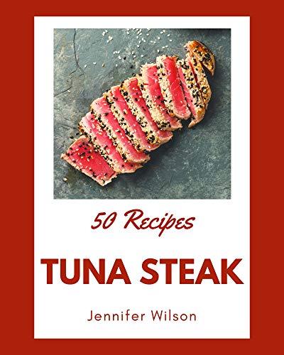 50 Tuna Steak Recipes: Tuna Steak Cookbook - Where Passion for Cooking Begins (English Edition)