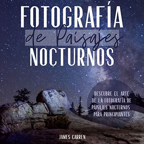 Fotografía De Paisajes Nocturnos [Photograph of Night Landscapes] audiobook cover art