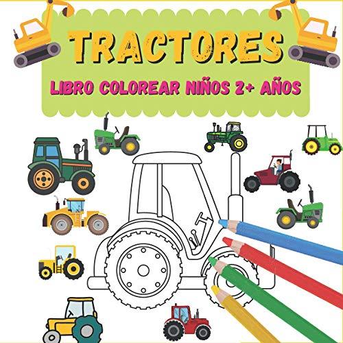 Tractores Libro colorear niños 2+ años: Tractor libro colorear niños de 2 años: Cuadernos para colorear con tractores y vehículos de granja