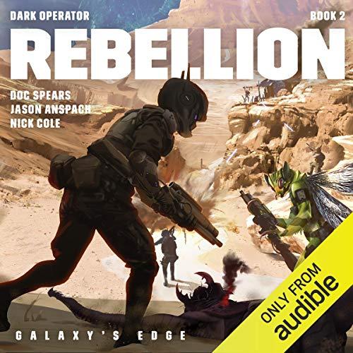 Rebellion: Galaxy's Edge: Dark Operator, Book 2