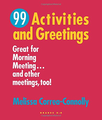 Compare Textbook Prices for Ninety-Nine Activities and Greetings: Great for Morning Meeting...and Other Meetings Too 1st Edition ISBN 9781892989208 by Correa-Connolly, Melissa