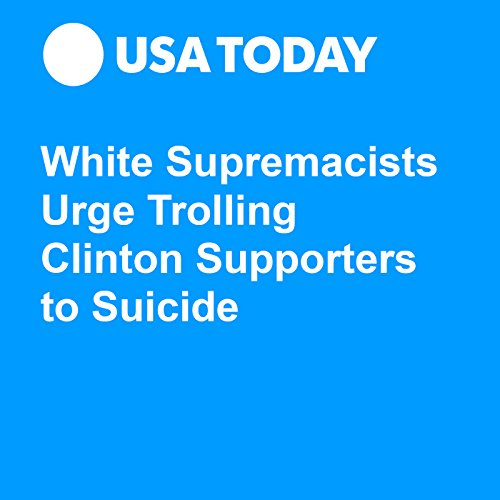 White Supremacists Urge Trolling Clinton Supporters to Suicide audiobook cover art