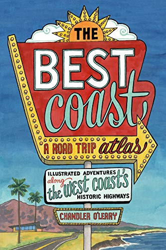 The Best Coast: A Road Trip Atlas: Illustrated Adventures along the West Coast s Historic Highways