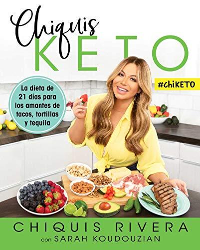 Chiquis Keto (Spanish Edition): La Dieta de 21 Días Para Los Amantes de Tacos, Tortillas Y Tequila