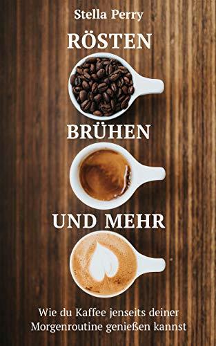 Rösten, Brühen und mehr: Wie du Kaffee jenseits Deiner Morgenroutine genießen kannst