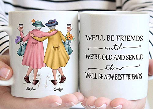 Customized We'll Be Friends Until We're Old And Senile Then We'll Be New Best Friends Funny Old Women Girls Personalized Name Ceramic Coffee Mug - printed art quotes 11 Oz Mug