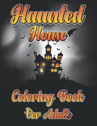 Bok para colorear de casa embrujada para adultos: Halloween Casa embrujada libro para colorear con cosas espeluznantes como Jack-o-Lanterns, fantasmas, brujas, casas embrujadas y más
