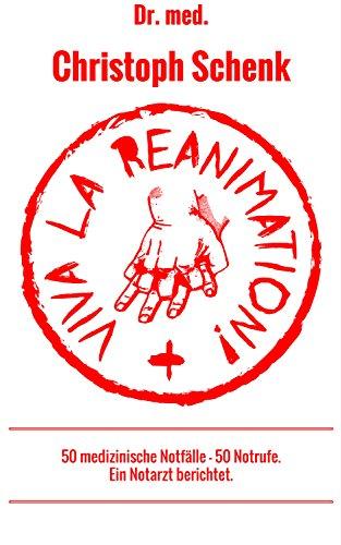 Viva La Reanimation!: 50 medizinische Notfälle - 50 Notrufe. Ein Notarzt berichtet