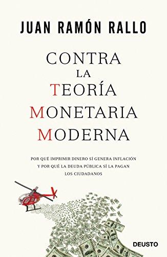 Contra la Teoría Monetaria Moderna: Por qué imprimir dinero sí genera inflación y por qué la deuda pública sí la pagan los ciudadanos (Deusto)