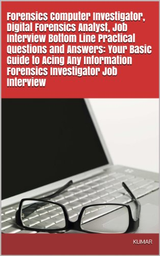 Amazon Com Forensics Computer Investigator Digital Forensics Analyst Job Interview Bottom Line Practical Questions And Answers Your Basic Guide To Acing Any Information Forensics Investigator Job Interview Ebook M Kumar Kindle Store