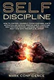 SELF-DISCIPLINE: How to control yourself, focus your mind, ignite motivation and improve spartan habits. Overcome daily procrastination, laziness, and addiction right now with this simple blueprint