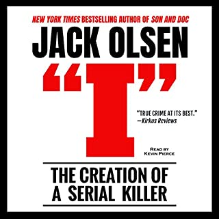 I: The Creation of a Serial Killer                   Written by:                                                                                                                                 Jack Olsen                               Narrated by:                                                                                                                                 Kevin Pierce                      Length: 8 hrs and 29 mins     5 ratings     Overall 4.8