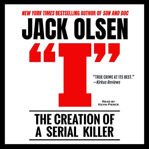 I: The Creation of a Serial Killer                   By:                                                                                                                                 Jack Olsen                               Narrated by:                                                                                                                                 Kevin Pierce                      Length: 8 hrs and 29 mins     581 ratings     Overall 4.5