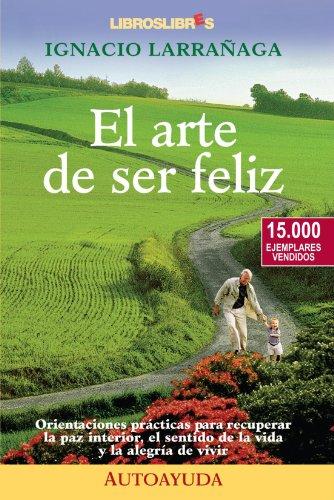 El arte de ser feliz: 15.000 ejemplares vendidos (Spanish Edition)