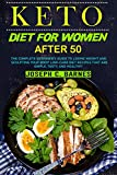 Keto Diet For Women After 50: The Complete Beginner's Guide to Losing Weight and Sculpting Your Body! Low-carb Diet Recipes that are Simple, Tasty, and Healthy!