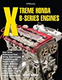 Xtreme Honda B-Series Engines HP1552: Dyno-Tested Performance Parts Combos, S...